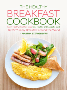 The Healthy Breakfast Cookbook: Learn Healthy Breakfast Ideas for a Healthy and Energetic Start - Try 27 Yummy Breakfast Around the World
