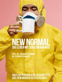 New Normal - Das Leben mit dem Coronavirus: Über 80 persönliche Geschichten aus dem Norden Deutschlands