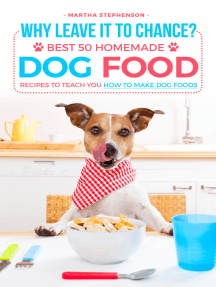 Why Leave It to Chance?: Best 50 Homemade Dog Food Recipes to Teach You How to Make Dog Foods