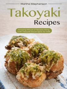 Takoyaki Recipes: Amazing Mixture of Recipes Along with Takoyaki Sauce Spice as Well!