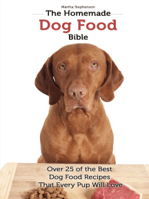 The Homemade Dog Food Bible: Over 25 of the Best Dog Food Recipes That Every Pup Will Love