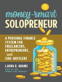 Money-Smart Solopreneur: A Personal Finance System for Freelancers, Entrepreneurs, and Side-Hustlers