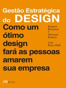 Gestão estratégica do design: Como um ótimo design fará as pessoas amarem sua empresa
