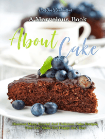 A Marvelous Book About Cakes: Discover Many Special and Delicious Cake Recipes That Can Make You Happy Any Day!