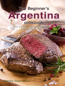 The Beginner's Argentina Cookbook: Quick and Easy Guide to Make Mouthwatering Argentina Food in Your Home