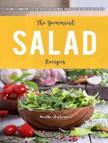 The Yummiest Salad Recipes: The Most Innovative Potato, Egg, Quinoa, Broccoli & Chicken Salads