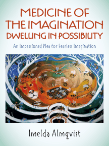 Medicine of the Imagination: Dwelling in Possibility: An Impassioned Plea for Fearless Imagination