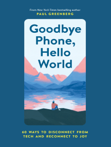 Goodbye Phone, Hello World: 60 Ways to Disconnect from Tech and Reconnect to Joy