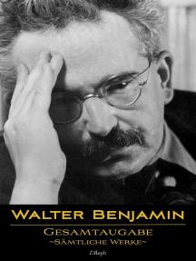 Walter Benjamin: Gesamtausgabe - Sämtliche Werke: Neue überarbeitete Auflage