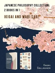Japanese Philosophy Collection: 2 books in 1. Ikigai and Wabi Sabi