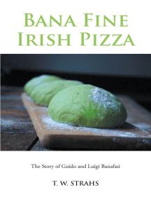 Bana Fine Irish Pizza: The Story of Guido and Luigi Banafasi
