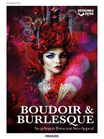 Boudoir & Burlesque: So gelingen Fotos mit Sex-Appeal