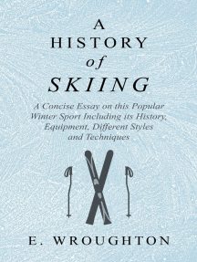 A History of Skiing - A Concise Essay on this Popular Winter Sport Including its History, Equipment, Different Styles and Techniques