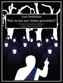 Was ist nur aus Adam geworden!!: Über die Unvernunft der Menschen damals, heute und in Zukunft