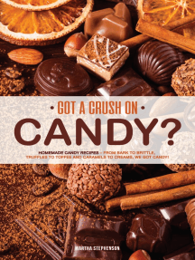 Got a Crush on Candy?: Homemade Candy Recipes – From Bark to Brittle, Truffles to Toffee and Caramels to Creams, We Got Candy!