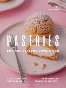 Pastries for The Pastries Loving You: Classic Pastries That Take You to The English And French Countrysides