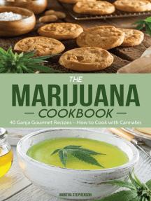 The Marijuana Cookbook: 40 Ganja Gourmet Recipes – How to Cook with Cannabis