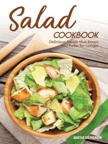 Salad Cookbook: Delicious Salads that Keeps You Fuller for Longer