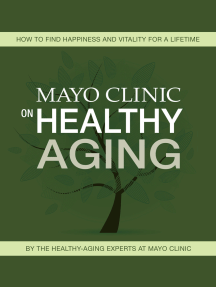 Mayo Clinic on Healthy Aging: How to Find Happiness and Vitality for a Lifetime