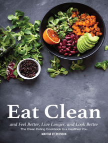 Eat Clean and Feel Better, Live Longer, and Look Better: The Clean Eating Cookbook to a Healthier You