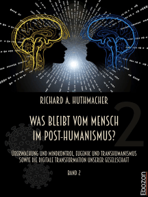 Was bleibt vom Mensch im Post-Humanismus?: Überwachung und Mindkontrol, Eugenik und Transhumanismus sowie die...
