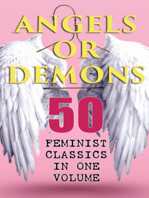 ANGELS OR DEMONS - 50 Feminist Classics in One Volume: The Endlessly Influential and Revolutionary Women Protagonists in the Great Classics of World Literature