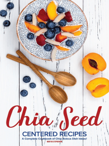 Chia Seed-Centered Recipes: A Complete Cookbook of Chia-licious Dish Ideas!