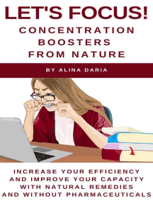 Let's Focus! Concentration Boosters From Nature: Increase Your Efficiency and Improve Your Capacity With Natural Remedies and Without Pharmaceuticals