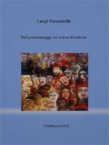 Sei personaggi in cerca d'autore: (con prefazione dell'autore e antologia della critica)