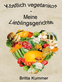 Köstlich vegetarisch - Meine Lieblingsgerichte