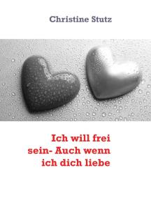 Ich will frei sein- Auch wenn ich dich liebe