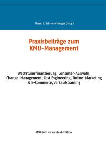 Praxisbeiträge zum KMU-Management: Wachstumsfinanzierung, Consulter-Auswahl, Change-Management, Cost Engineering, Online-Marketing & E-Commcerce, Verkaufstraining