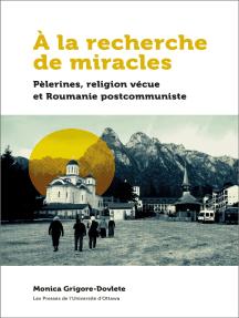À la recherche de miracles: Pèlerines, religion vécue et la Roumanie postcommuniste