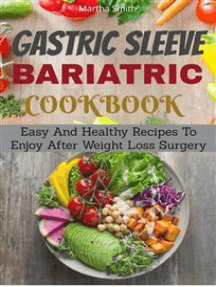 Gastic Sleeve Cookbook: Easy And Healthy Recipes To Enjoy After Weight Loss Surgery