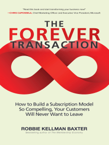 The Forever Transaction: How to Build a Subscription Model So Compelling, Your Customers Will Never Want to Leave: How to Build a Subscription Model So Compelling, Your Customers Will Never Want to Leave
