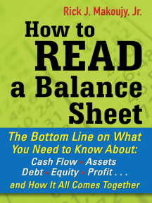 How to Read a Balance Sheet: The Bottom Line on What You Need to Know about Cash Flow, Assets, Debt, Equity, Profit...and How It all Comes Together