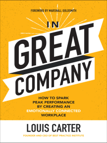 In Great Company: How to Spark Peak Performance By Creating an Emotionally Connected Workplace: How to Spark Peak Performance By Creating an Emotionally Connected Workplace