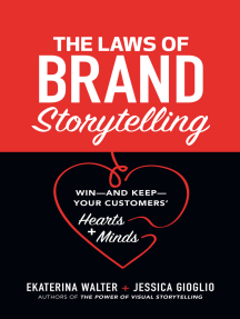 The Laws of Brand Storytelling: Win—and Keep—Your Customers' Hearts and Minds: Win—and Keep—Your Customers' Hearts and Minds