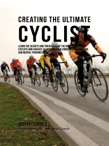 Creating the Ultimate Cyclist: Learn the Secrets and Tricks Used By the Best Professional Cyclists and Coaches to Improve Your Conditioning, Nutrition, and Mental Toughness: