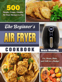The Beginner's Air Fryer Cookbook:500 Simple, Crispy, Healthy Air Fryer Recipes to Fry, Roast, Bake, and Grill on a Budget