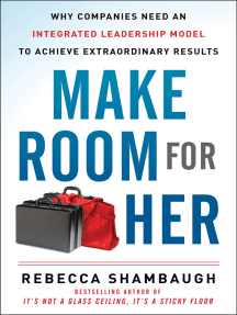 Make Room for Her: Why Companies Need an Integrated Leadership Model to Achieve Extraordinary Results