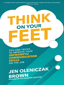 Think on Your Feet: Tips and Tricks to Improve Your Impromptu Communication Skills on the Job: Tips and Tricks to Improve Your Impromptu Communication Skills on the Job