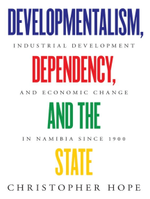 Developmentalism, Dependency, and the State: Industrial Development and Economic Change in Namibia since 1900