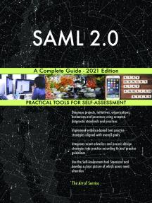 SAML 2.0 A Complete Guide - 2021 Edition
