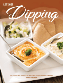 Let's Get Dipping!: 40 Sweet and Savory Dip Recipes; to Get the Party Started