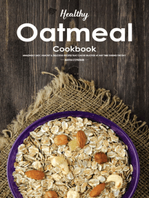 Healthy Oatmeal Cookbook: Amazingly Easy, Healthy & Delicious Recipes That Can Be Enjoyed at Any Time During the Day