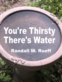 You're Thirsty There's Water