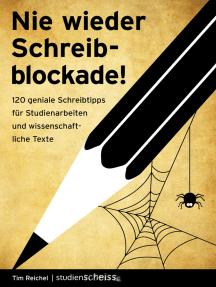 Nie wieder Schreibblockade: 120 geniale Schreibtipps für Studienarbeiten und wissenschaftliche Texte (das perfekte Buch für jede Hausarbeit, Bachelorarbeit oder Masterarbeit)