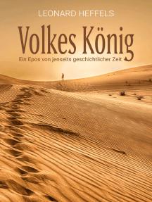 Volkes König: Ein Epos von jenseits geschichtlicher Zeit