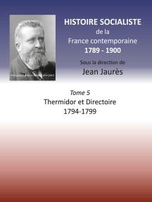 Histoire socialiste de la France Contemporaine: Tome V : Thermidor et Directoire 1794 - 1799